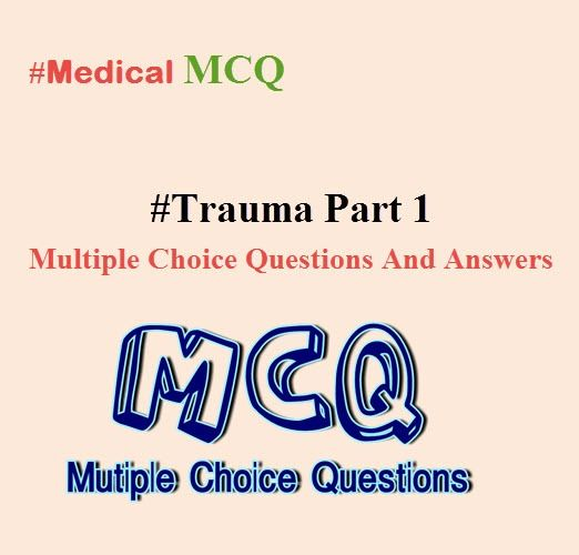 Trauma Part 1 Multiple Choice Questions And Answers