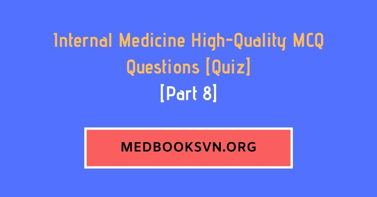 [Part 8] Internal Medicine High-Quality MCQ Questions [Quiz]