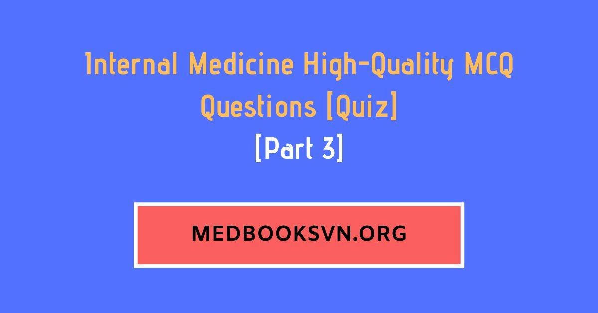 [Part 3] Internal Medicine High-Quality MCQ Questions [Quiz]