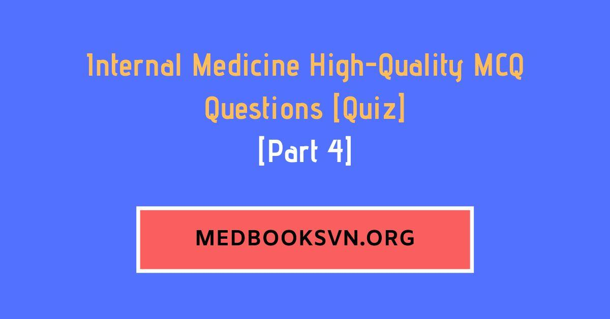 [Part 4] Internal Medicine High-Quality MCQ Questions [Quiz]