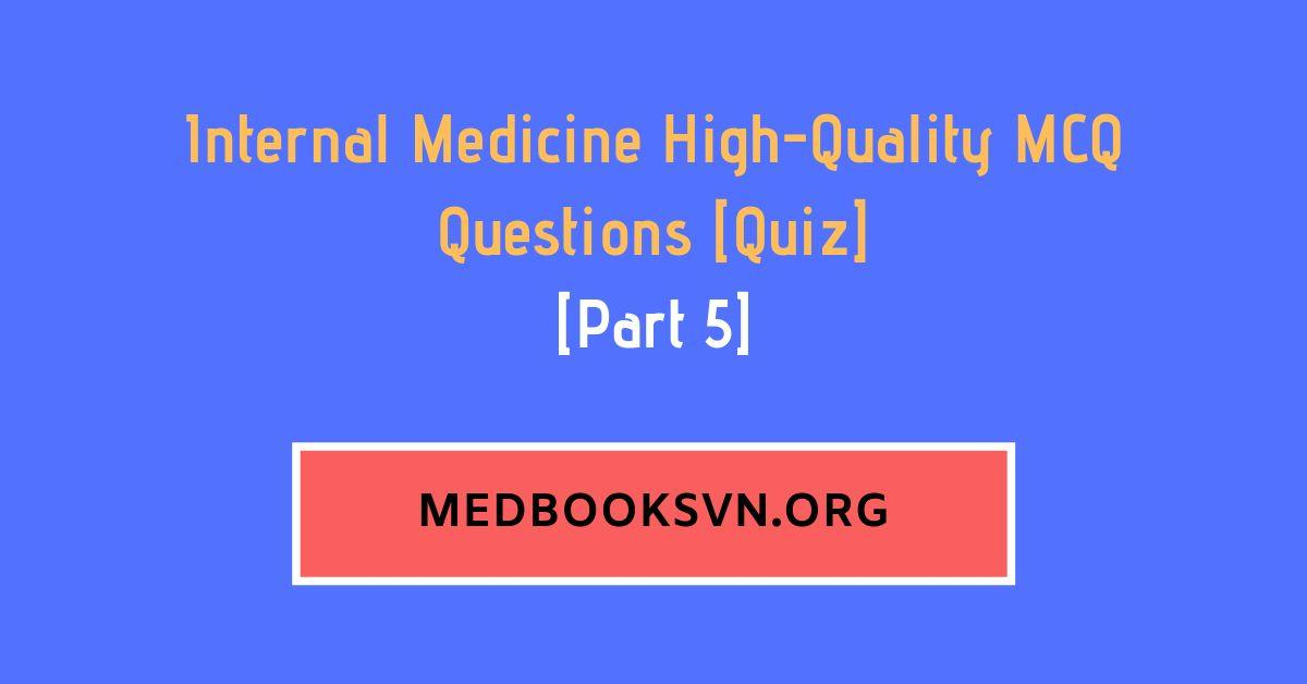 [Part 5] Internal Medicine High-Quality MCQ Questions [Quiz]